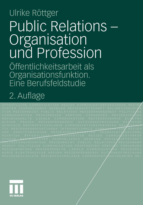 Public Relations - Organisation und Profession. Offentlichkeitsarbeit als Organisationsfunktion. Eine Berufsfeldstudie