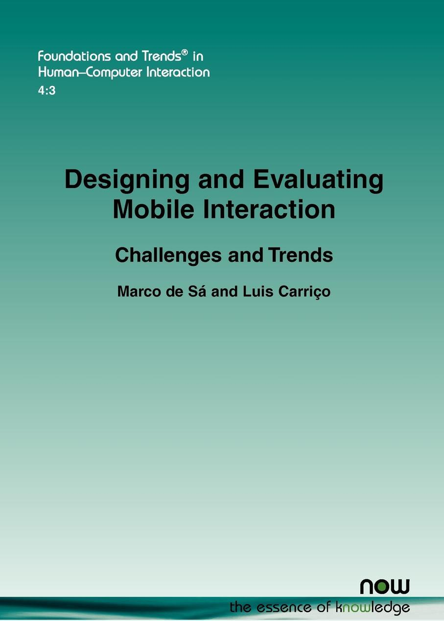 Marco De S., Luis Carri O., Marco De Sa. Designing and Evaluating Mobile Interaction. Challenges and Trends