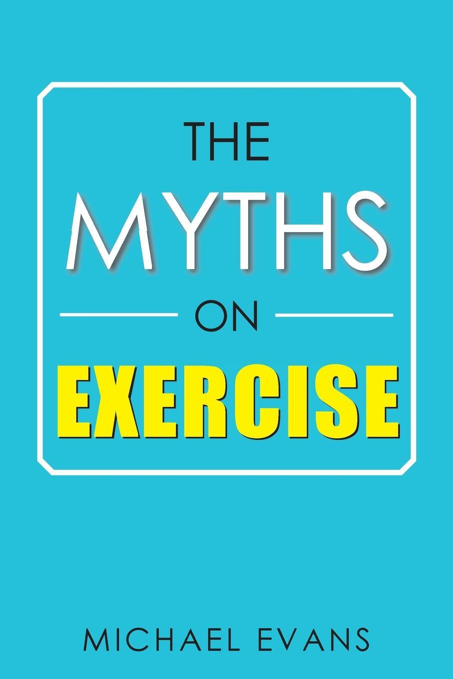 Michael Evans. The Myths on Exercise