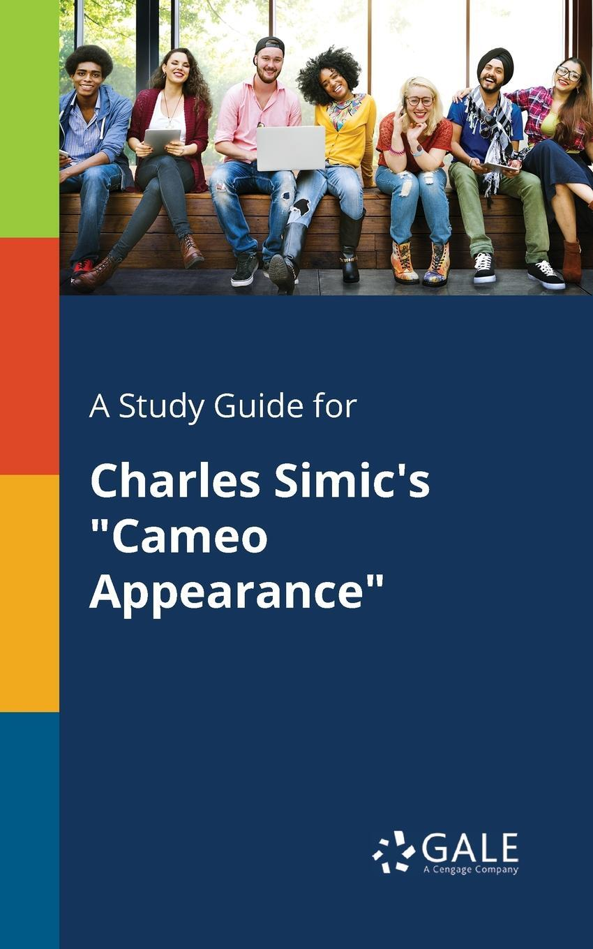 """Cengage Learning Gale. A Study Guide for Charles Simic's """"Cameo Appearance"""""""
