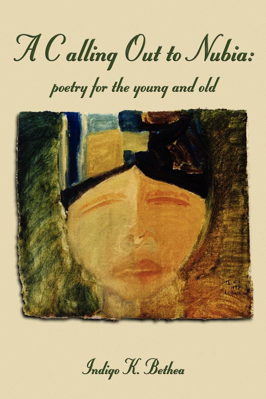 Книга A Calling Out to Nubia. : Poetry for the Young and Old. Indigo K. Bethea