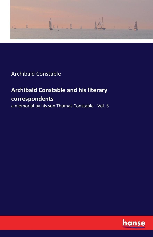 Archibald Constable and his literary correspondents. Archibald Constable