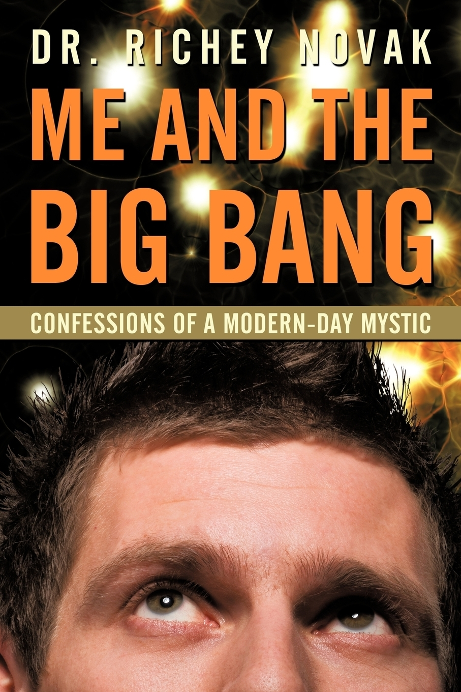 Richey Novak. Me and the Big Bang. Confessions of a Modern-Day Mystic