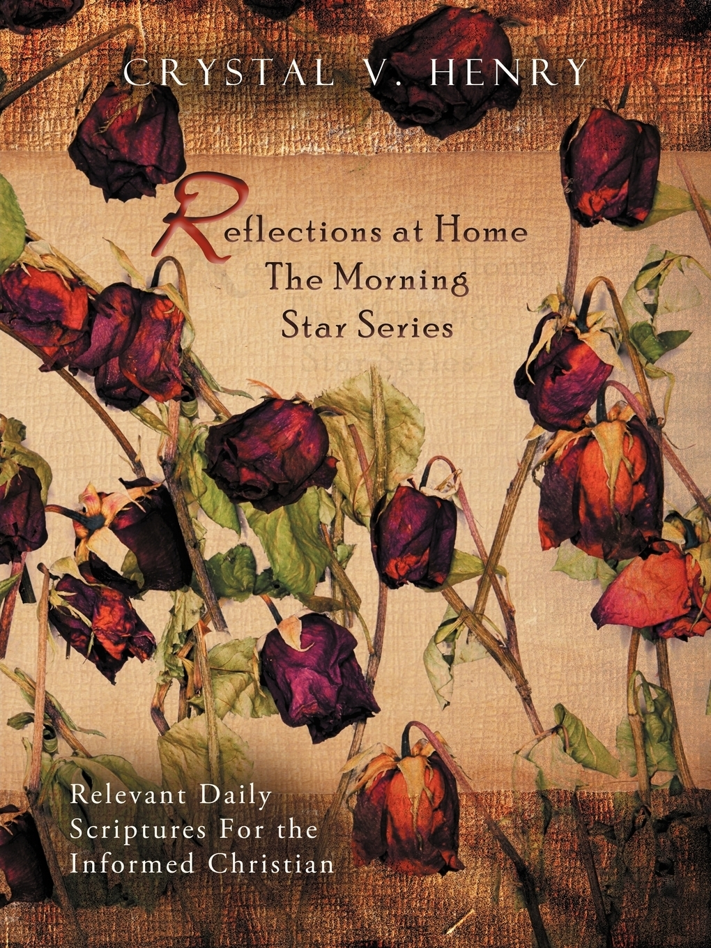 Crystal V. Henry. Reflections at Home the Morning Star Series. Relevant Daily Scriptures for the Informed Christian
