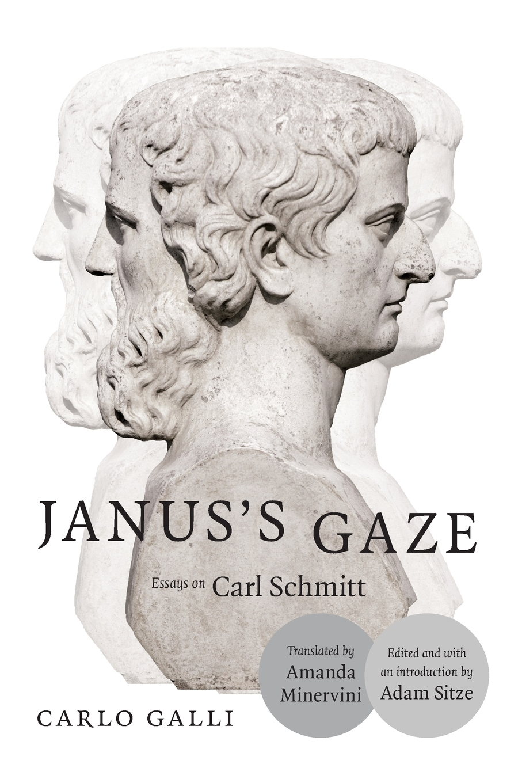 Carlo Galli. Janus's Gaze. Essays on Carl Schmitt