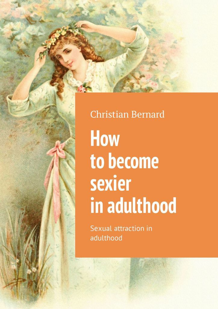 How to become sexier in adulthood #1
