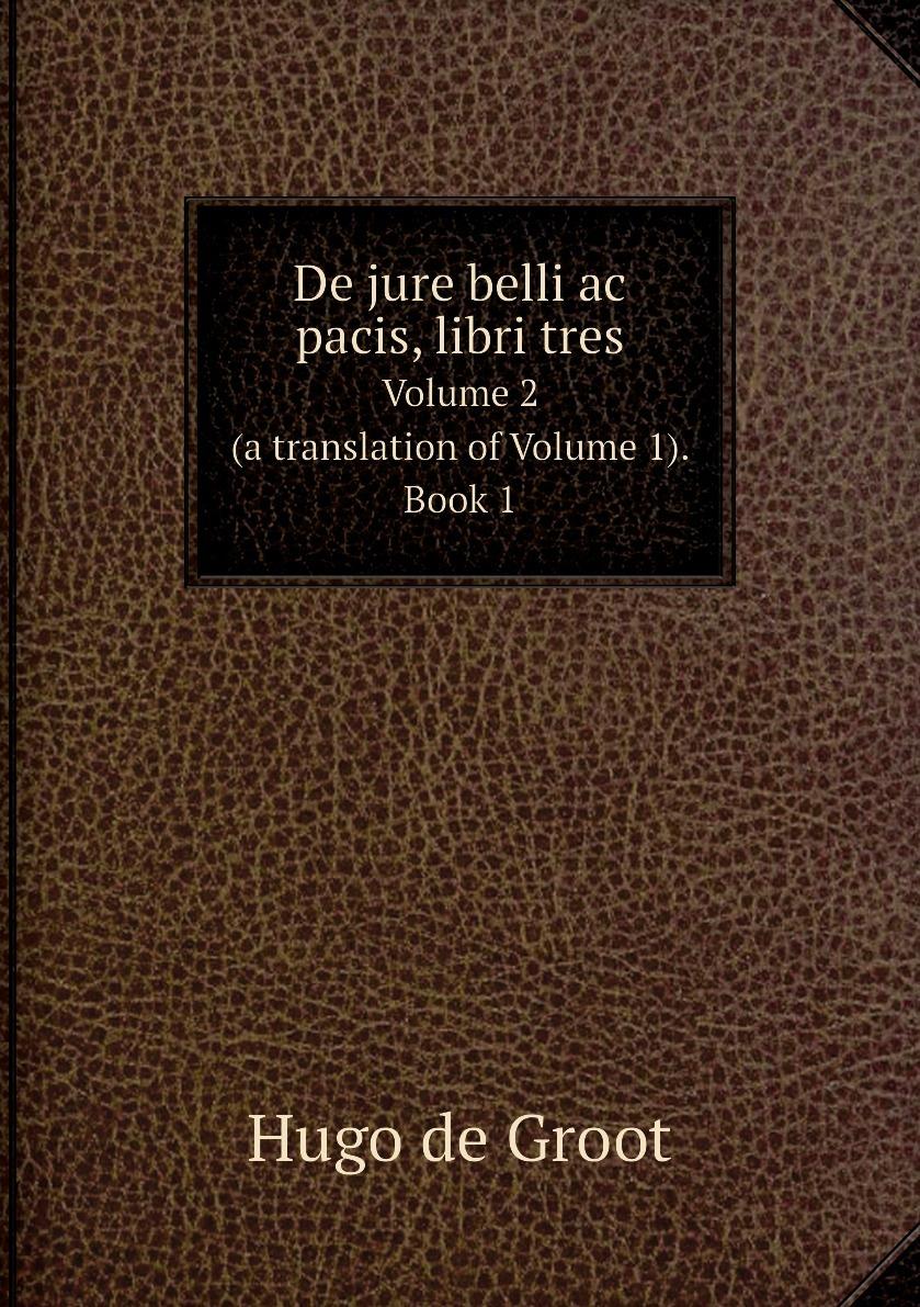 De jure belli ac pacis, libri tres. Volume 2 (a translation of Volume 1). Book 1 #1