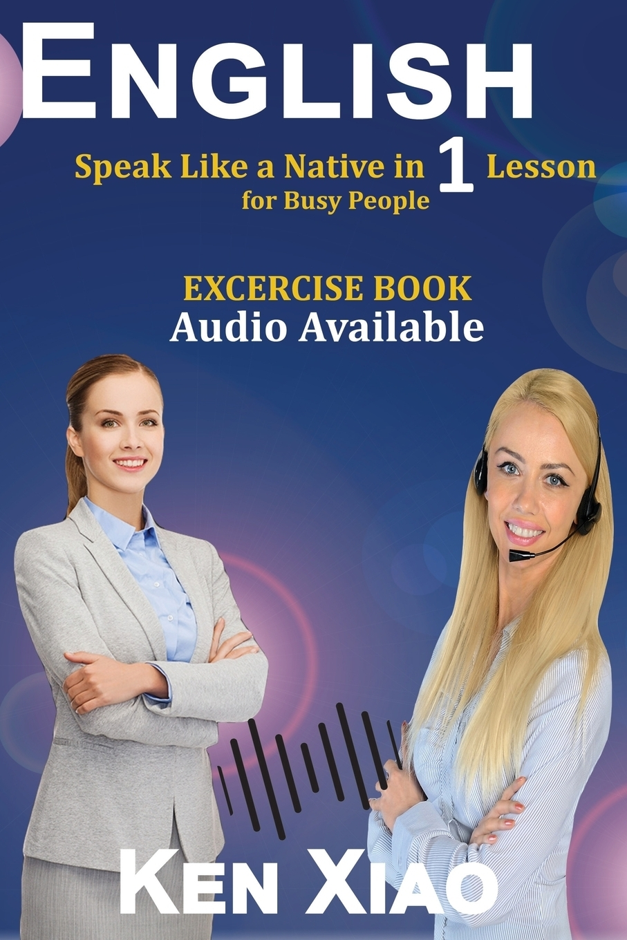 Ken Xiao English. Speak Like a Native in 1 Lesson for Busy People kantaria a i know you