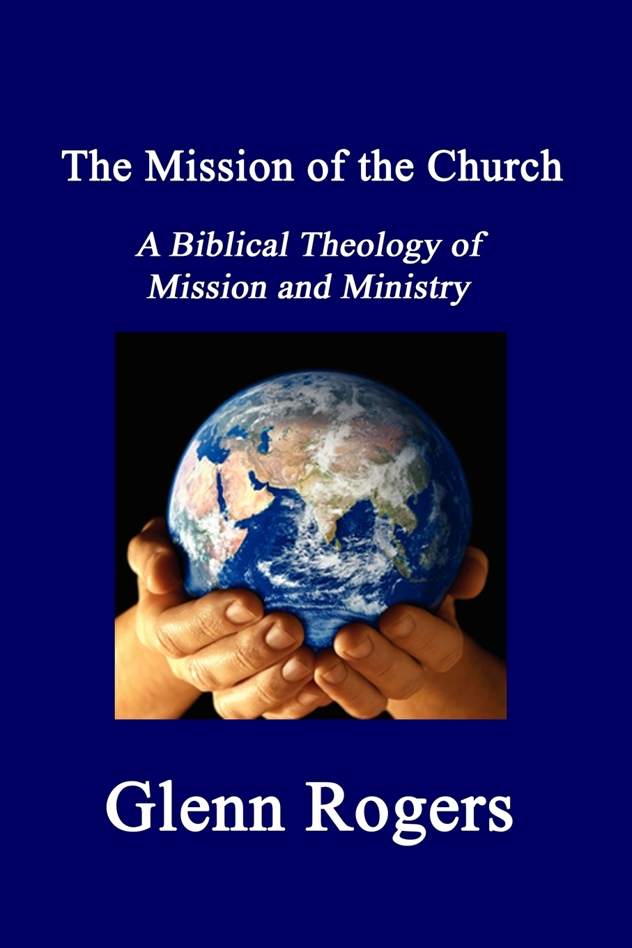 лучшая цена Glenn Rogers The Mission of the Church. A Biblical Theology of Mission and Ministry