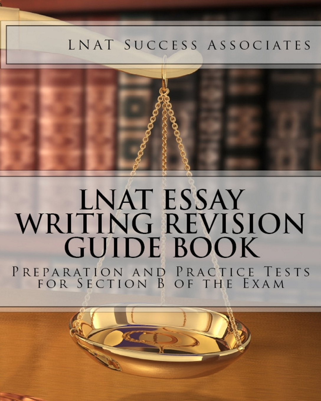 LNAT Success Associates LNAT Essay Writing Revision Guide Book. Preparation and Practice Tests for Section B of the Exam