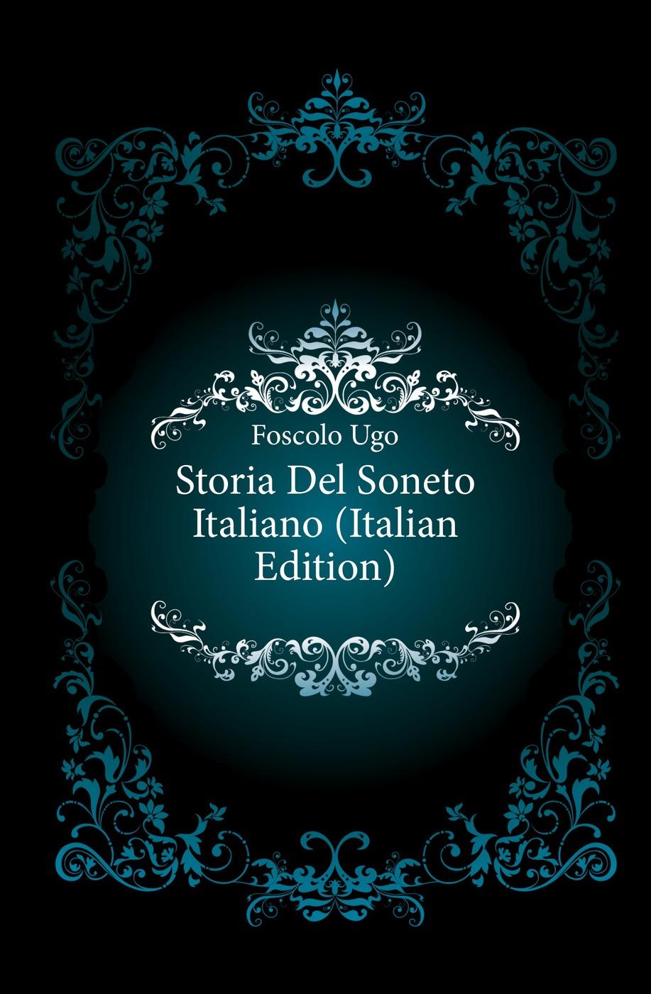 Foscolo Ugo Storia Del Soneto Italiano (Italian Edition)