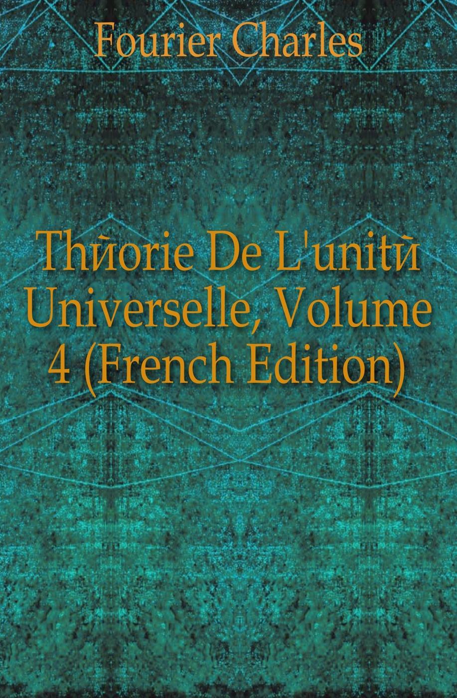 Fourier Charles Theorie De L'unite Universelle, Volume 4 (French Edition) fourier charles theorie de l association et de l unite universelle french edition