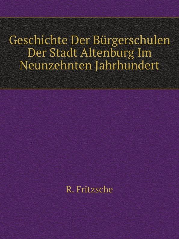 R. Fritzsche Geschichte Der Burgerschulen Stadt Altenburg Im Neunzehnten Jahrhundert