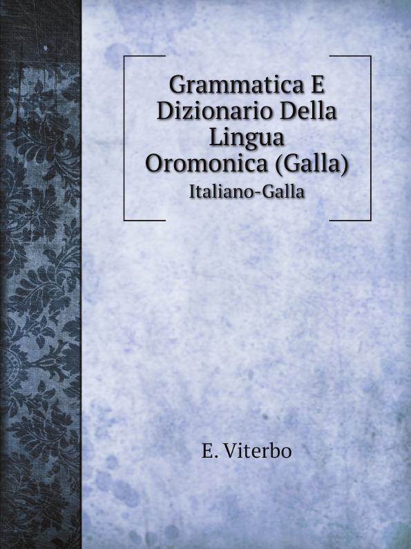 E. Viterbo Grammatica E Dizionario Della Lingua Oromonica (Galla). Italiano-Galla