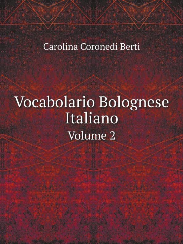 Carolina Coronedi Berti Vocabolario Bolognese Italiano. Volume 2