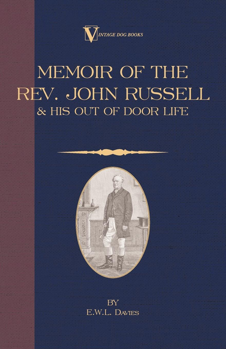 A Memoir of the REV. John Russell and His Out-Of-Door Life. E. W. L. Davies