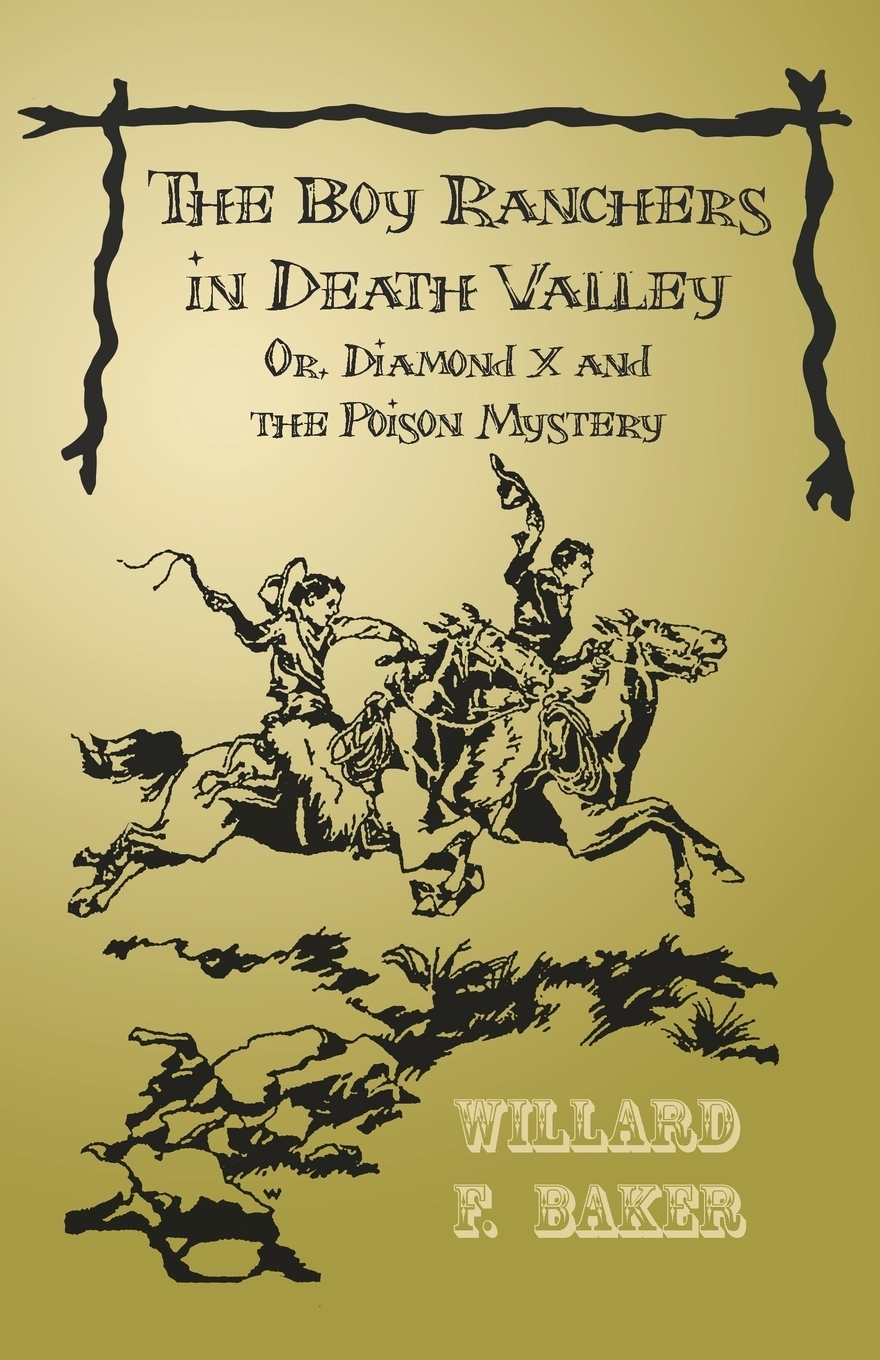 Книга The Boy Ranchers in Death Valley; Or, Diamond X and the Poison Mystery. Willard F. Baker