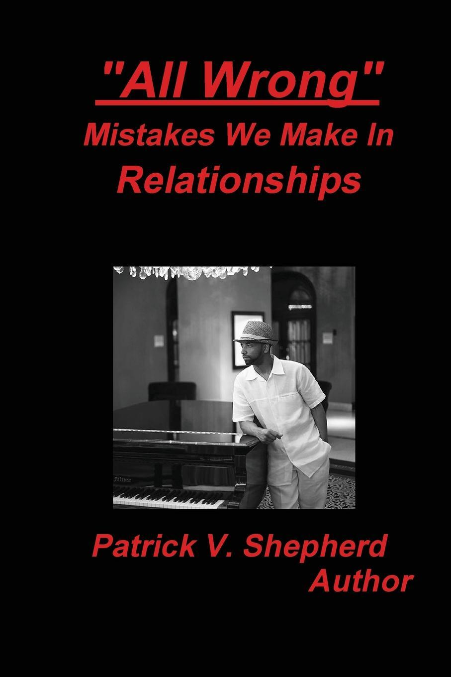 "Книга ""All Wrong"" Mistakes we make in relationships. Patrick Shepherd"