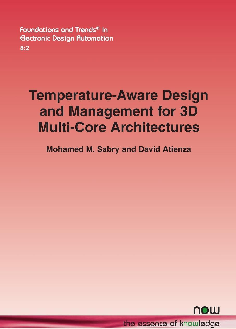 Mohamed M. Sabry, David Atienza. Temperature-Aware Design and Management for 3D Multi-Core Architectures