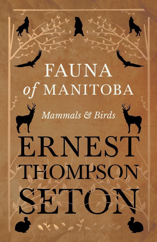 Fauna of Manitoba - Mammals and Birds. Ernest Thompson Seton