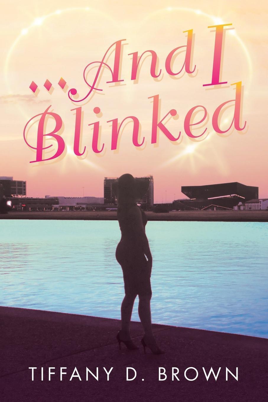 Книга ...And I Blinked. Tiffany Brown
