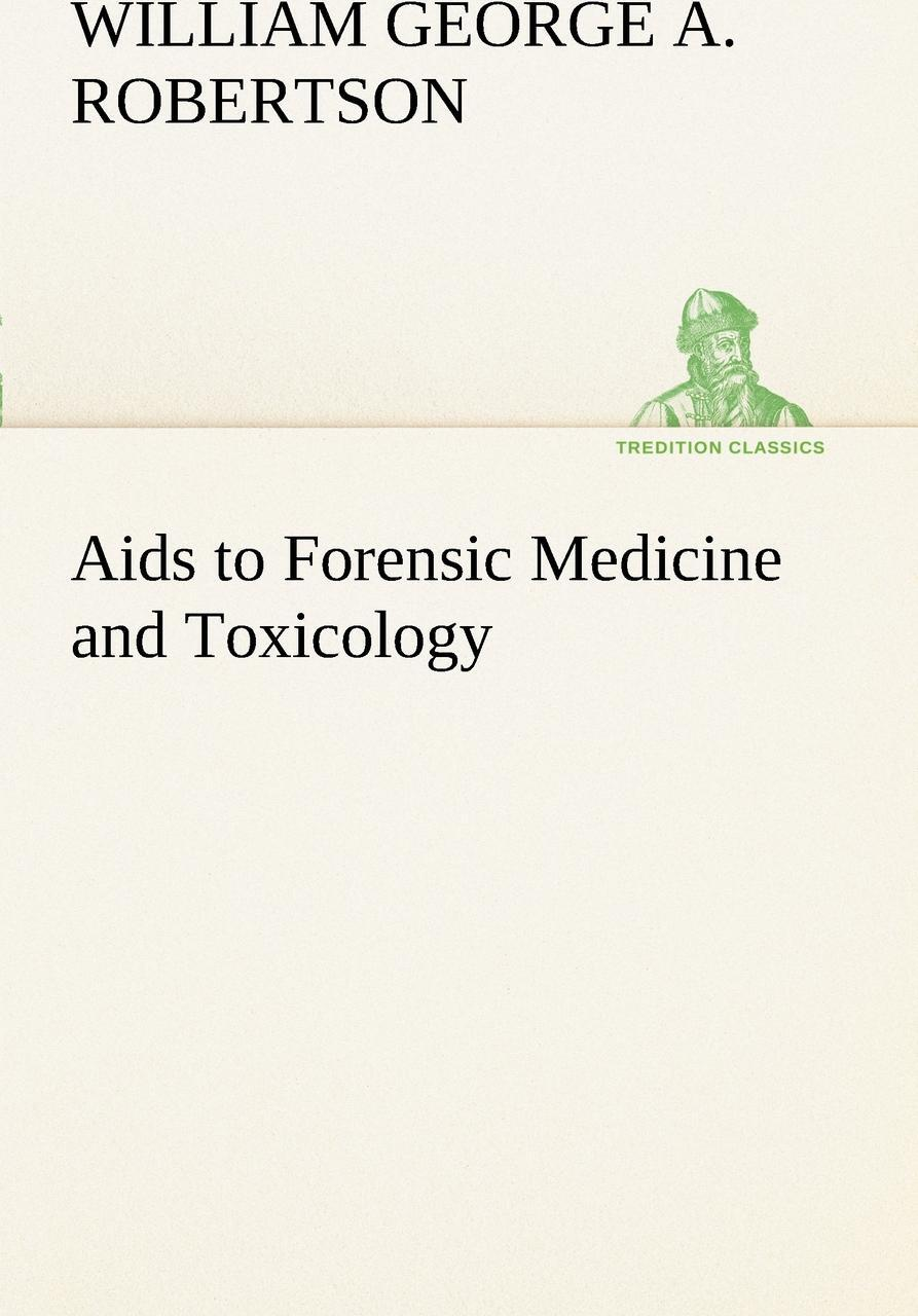 Aids to Forensic Medicine and Toxicology. W. G. Aitchison Robertson