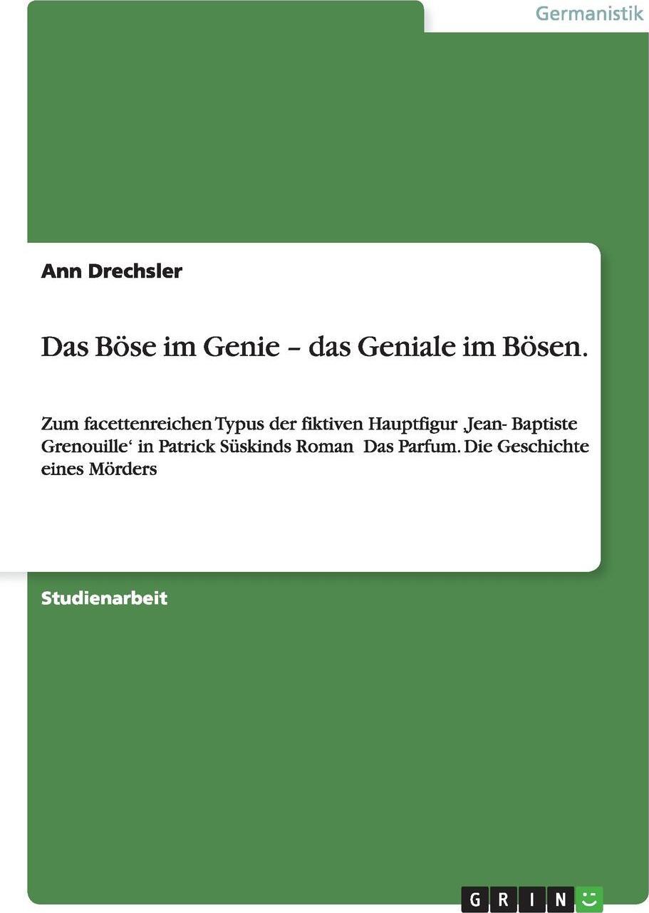 Das Bose im Genie - das Geniale im Bosen.. Ann Drechsler