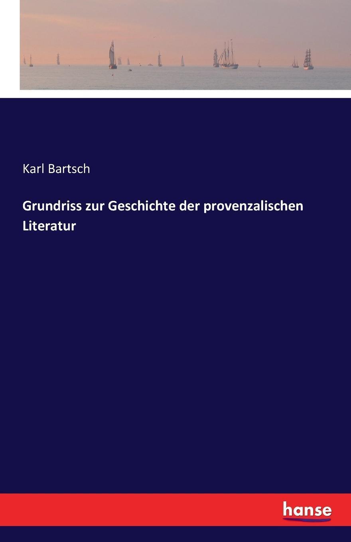 Grundriss zur Geschichte der provenzalischen Literatur. Karl Bartsch