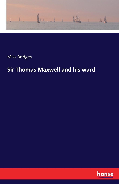 Sir Thomas Maxwell and his ward. Miss Bridges