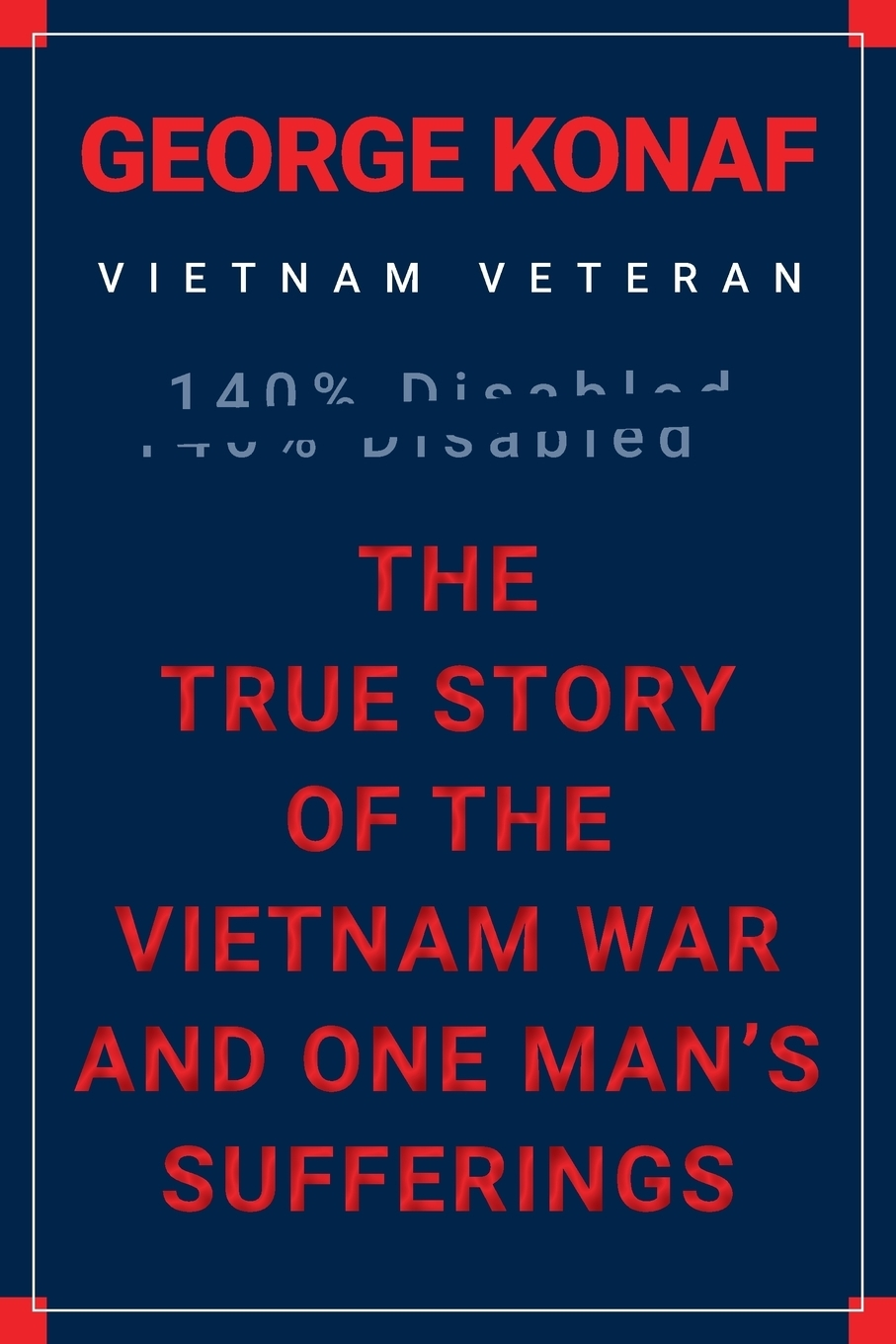 George Konaf. The True Story of the Vietnam War and One Man's Sufferings