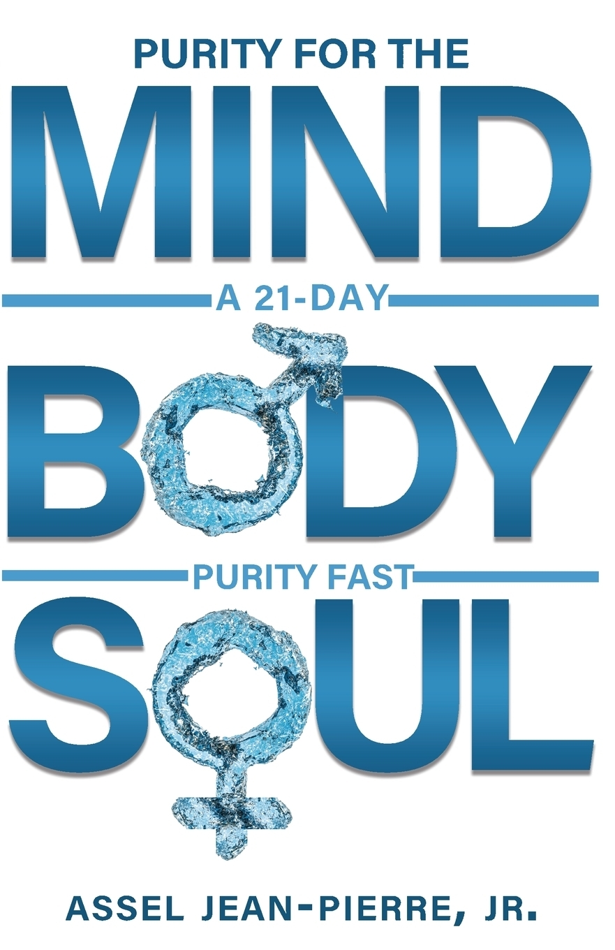 Assel Jean-Pierre. Purity for the Mind, Body, and Soul. 21-Day Purity Fast