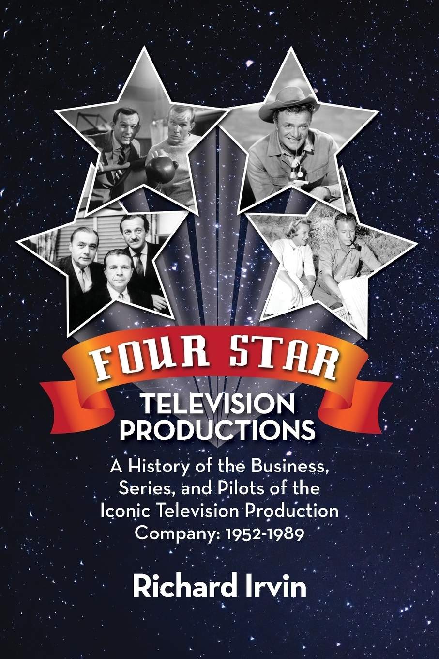 Richard Irvin Four Star Television Productions. A History of the Business, Series, and Pilots Iconic Production Company: 1952-1989