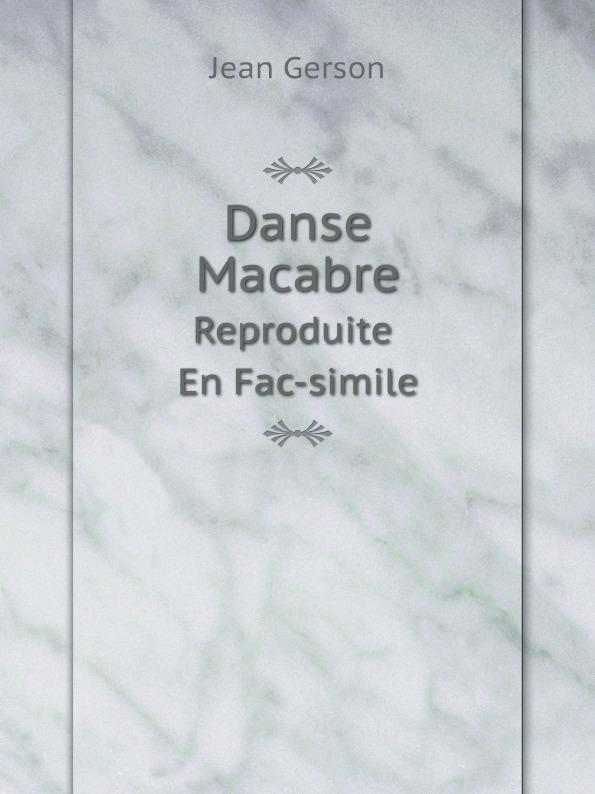 Jean Gerson Danse Macabre. Reproduite En Fac-simile