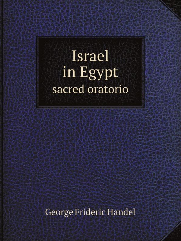 George Frideric Handel Israel in Egypt. sacred oratorio