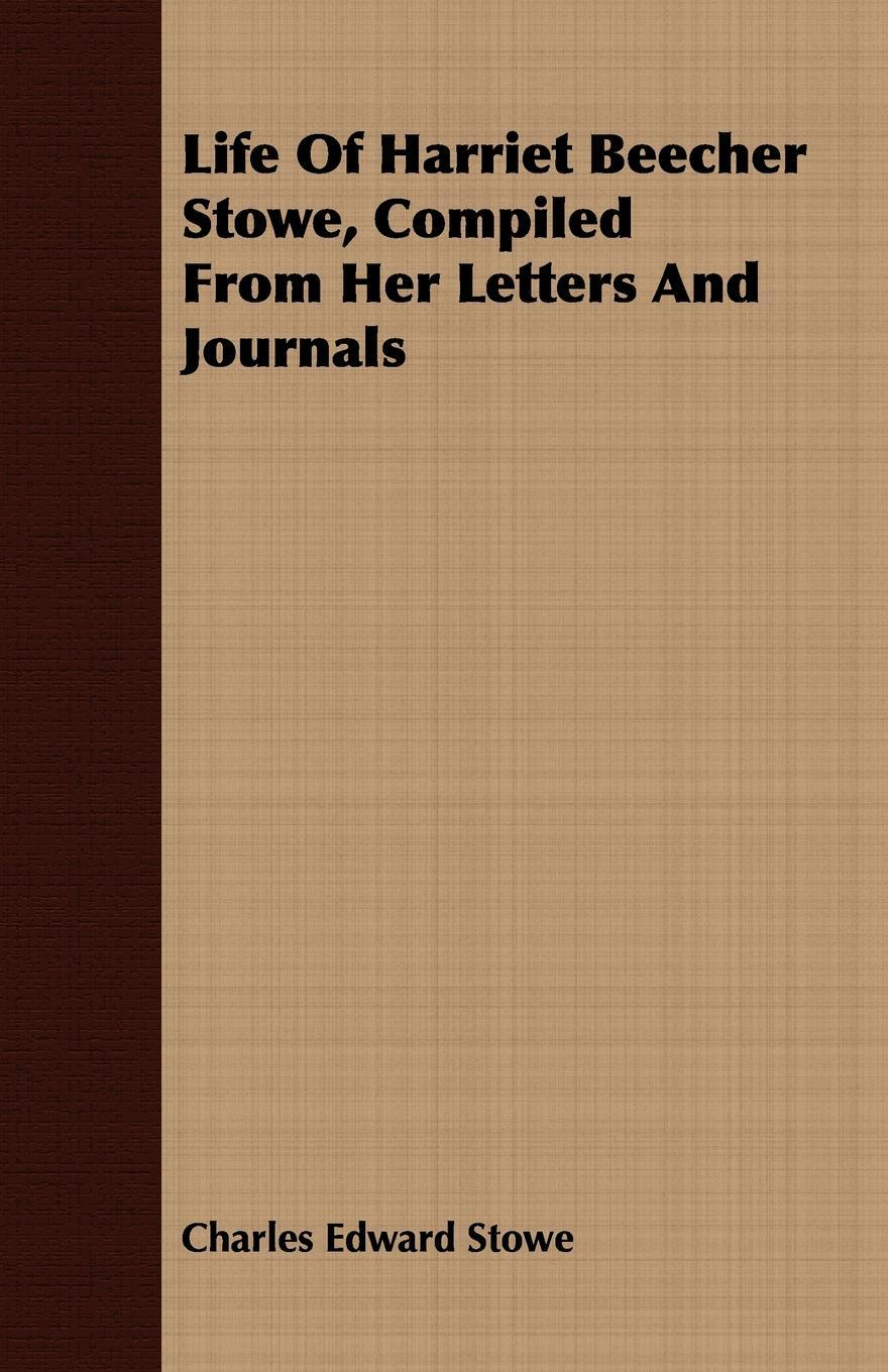 Life Of Harriet Beecher Stowe, Compiled From Her Letters And Journals