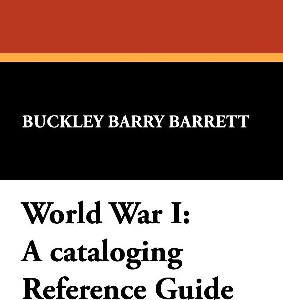 World War I. A Cataloging Reference Guide. Buckley Barry Barrett
