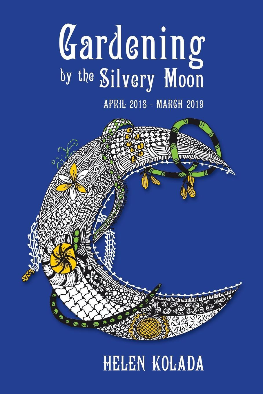 Gardening by the Silvery Moon. April 2018-March 2019