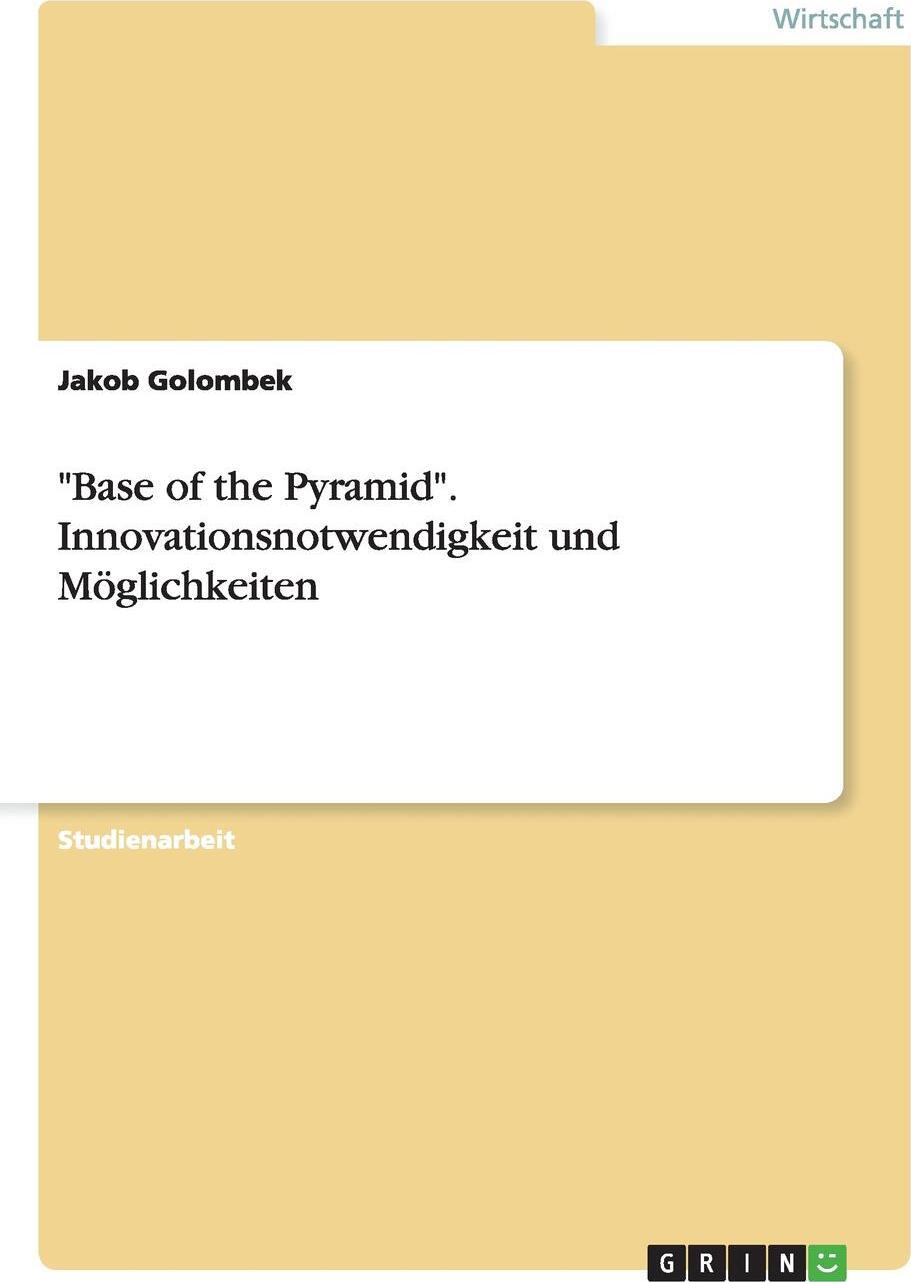 """Jakob Golombek. """"Base of the Pyramid"""". Innovationsnotwendigkeit und Moglichkeiten"""
