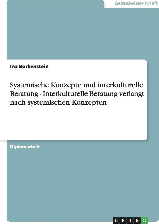 Interkulturelle Und Systemische Beratung in Der Sozialen Arbeit. Ina Borkenstein