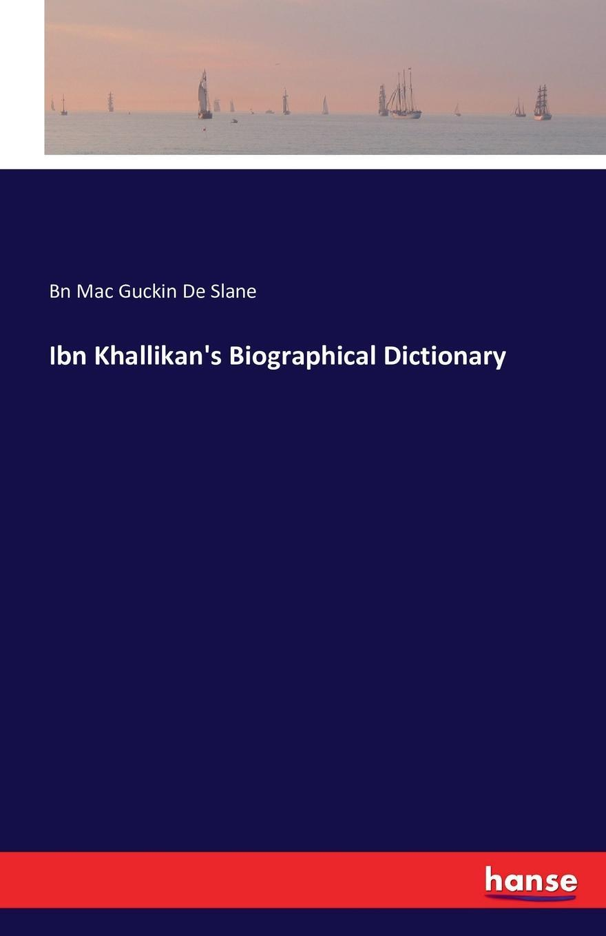 Ibn Khallikan`s Biographical Dictionary. Bn Mac Guckin De Slane