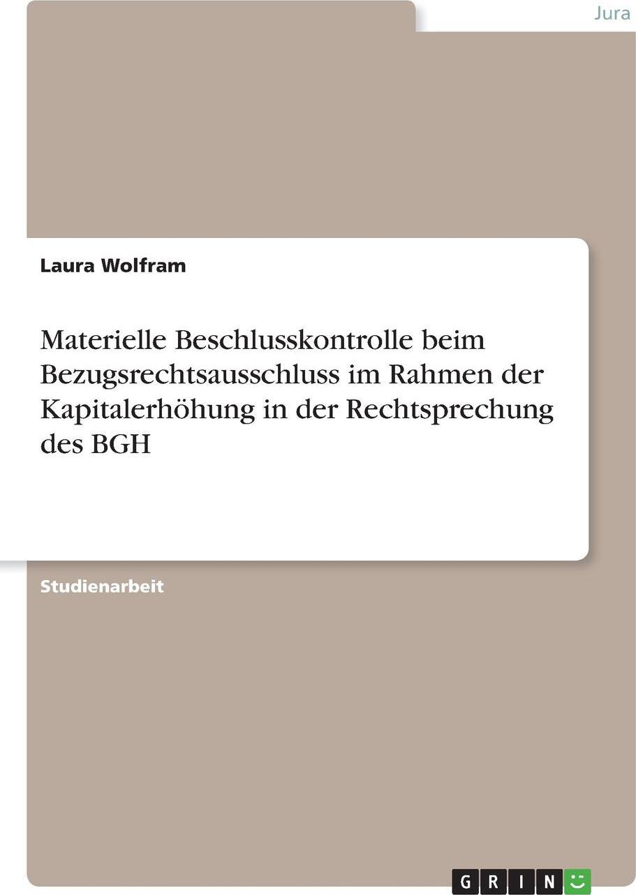 Materielle Beschlusskontrolle beim Bezugsrechtsausschluss im Rahmen der Kapitalerhohung in der Rechtsprechung des BGH