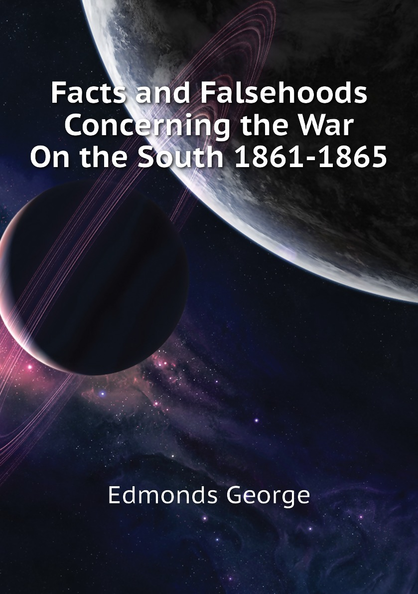 Facts and Falsehoods Concerning the War On the South 1861-1865