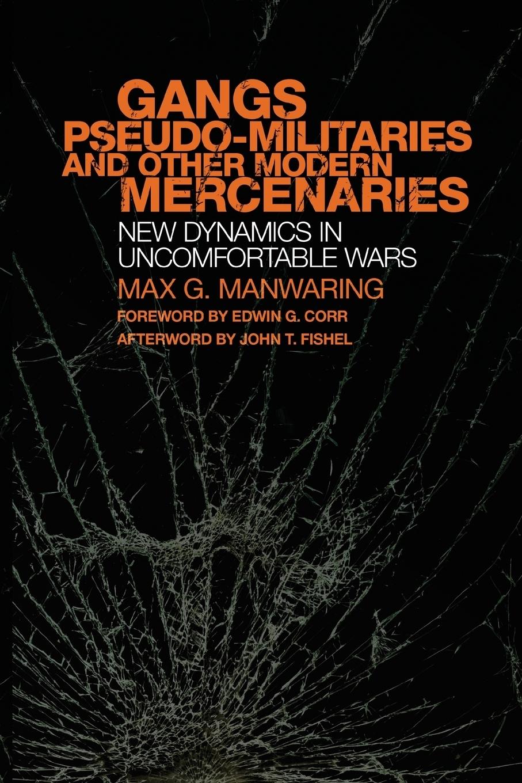 Max G. Manwaring. Gangs, Pseudo-militaries, and Other Modern Mercenaries. New Dynamics in Uncomfortable Wars