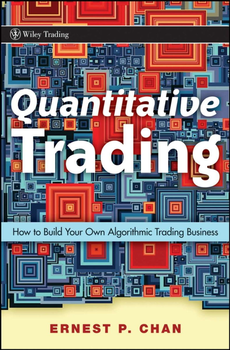 Quantitative Trading. How to Build Your Own Algorithmic Trading Business | Chan Ernie #1
