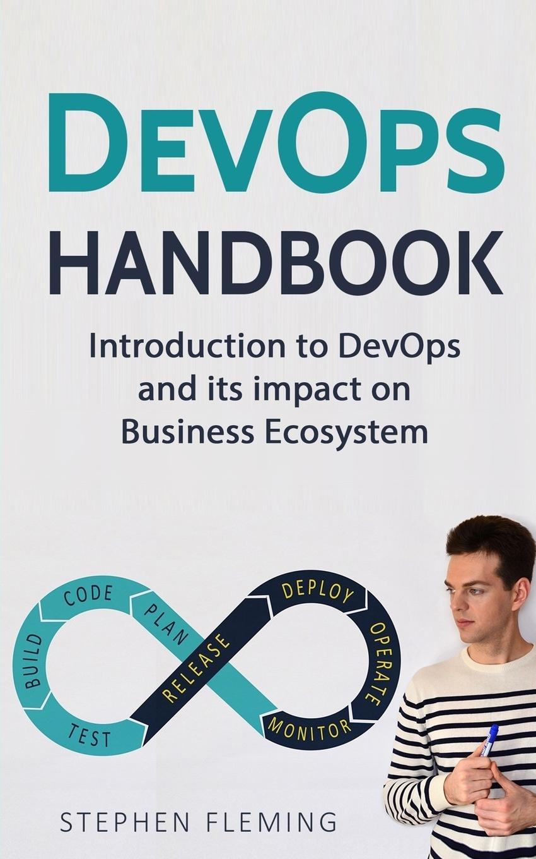 Stephen Fleming DevOps Handbook. Introduction to DevOps and its impact on Business Ecosystem wouter de kort devops on the microsoft stack