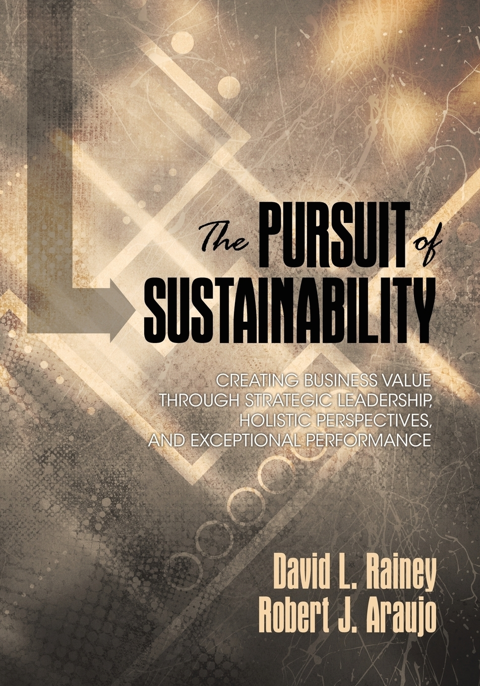 The Pursuit of Sustainability. Creating Business Value through Strategic Leadership, Holistic Perspectives, and Exceptional Performance