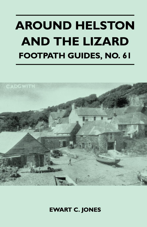 Around Helston and the Lizard - Footpath Guide. Ewart C. Jones
