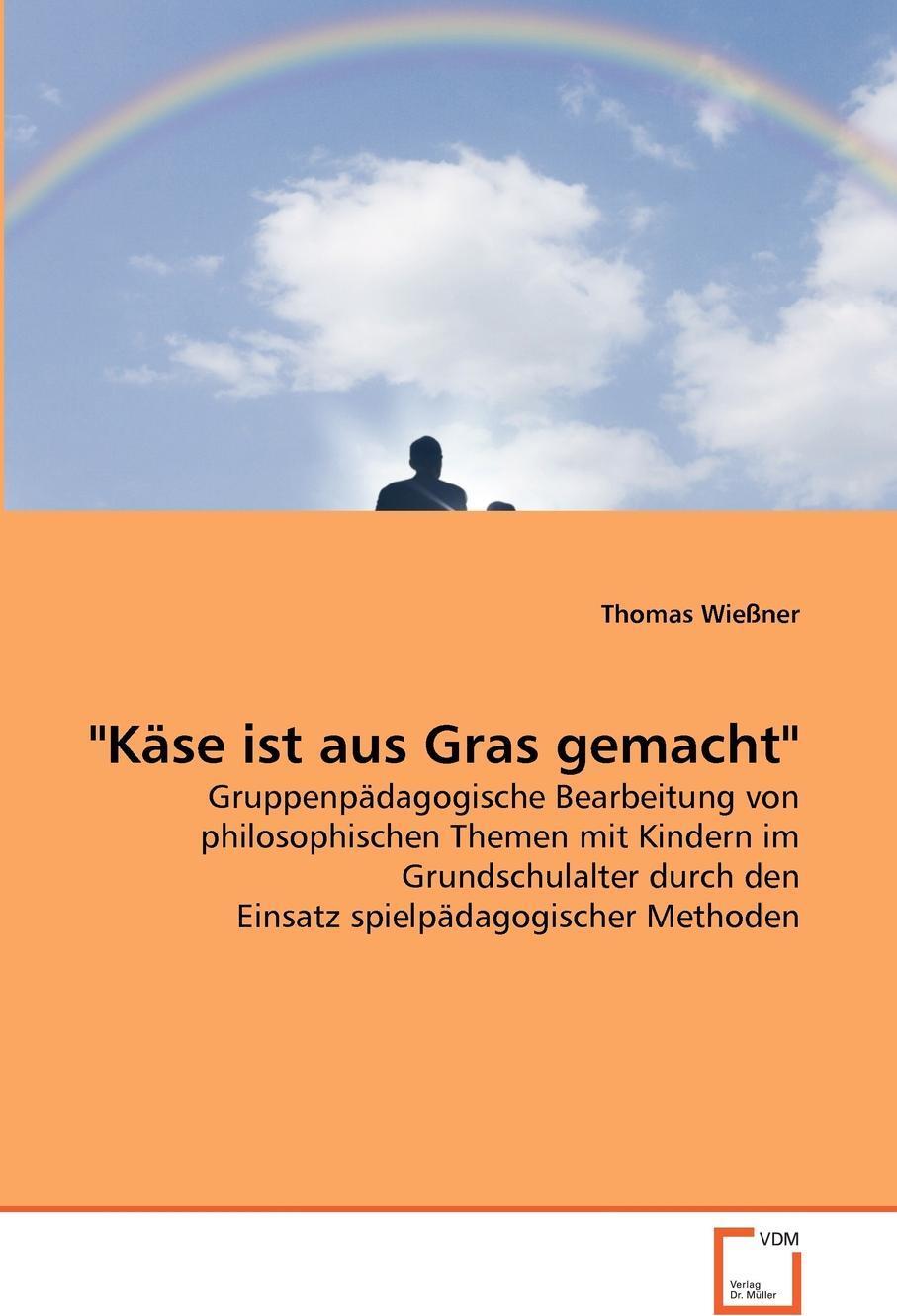 """Thomas Wießner. """"Kase ist aus Gras gemacht"""""""