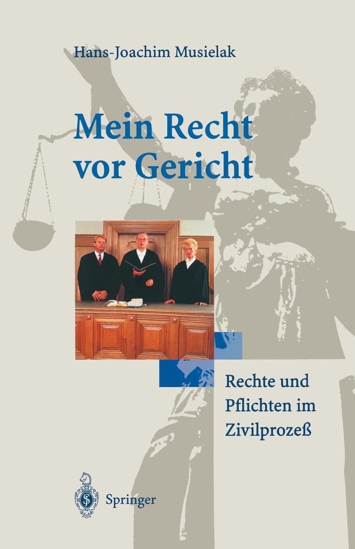 Mein Recht VOR Gericht. Rechte Und Pflichten Im Zivilprozess. Hans-Joachim Musielak