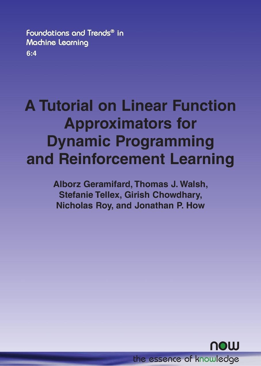 Alborz Geramifard, Thomas J. Walsh, Stefanie Tellex. A Tutorial on Linear Function Approximators for Dynamic Programming and Reinforcement Learning